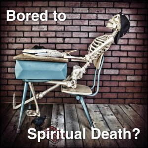 bored to spiritual death